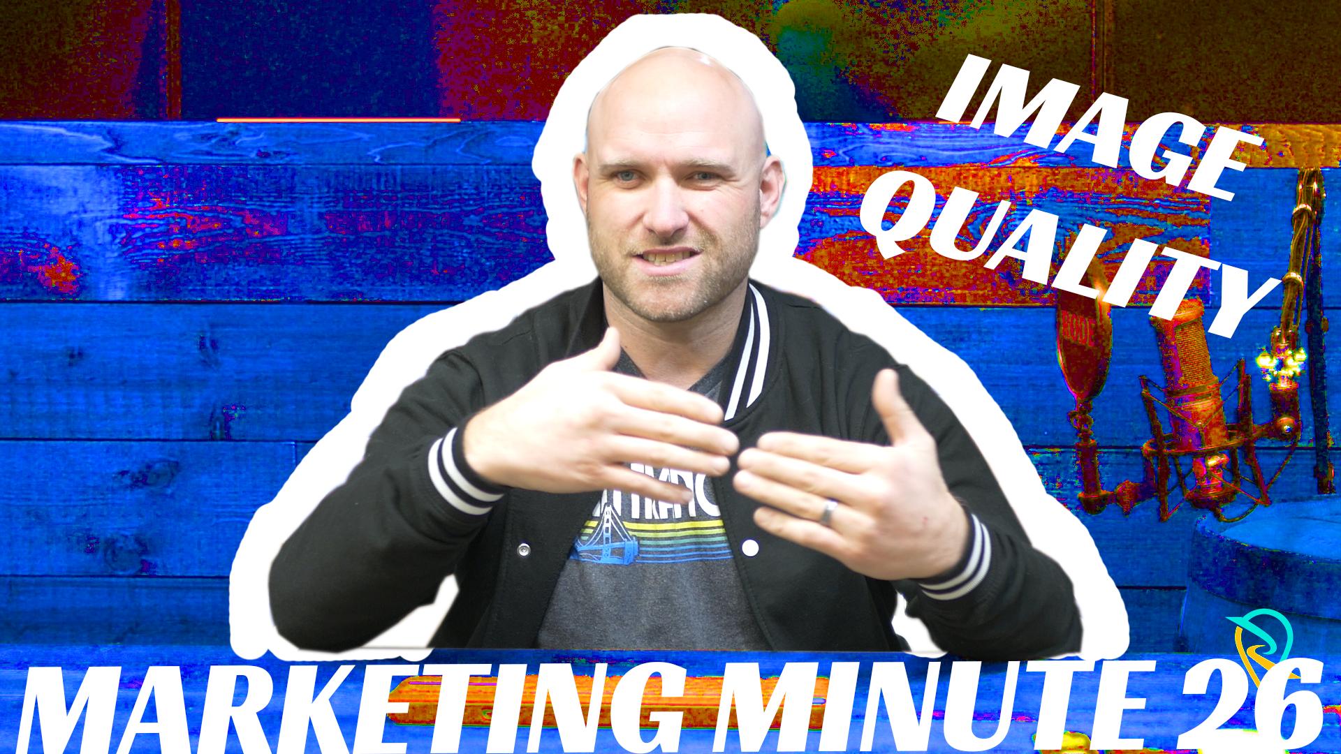 marketing-minute-image-quality-marketing